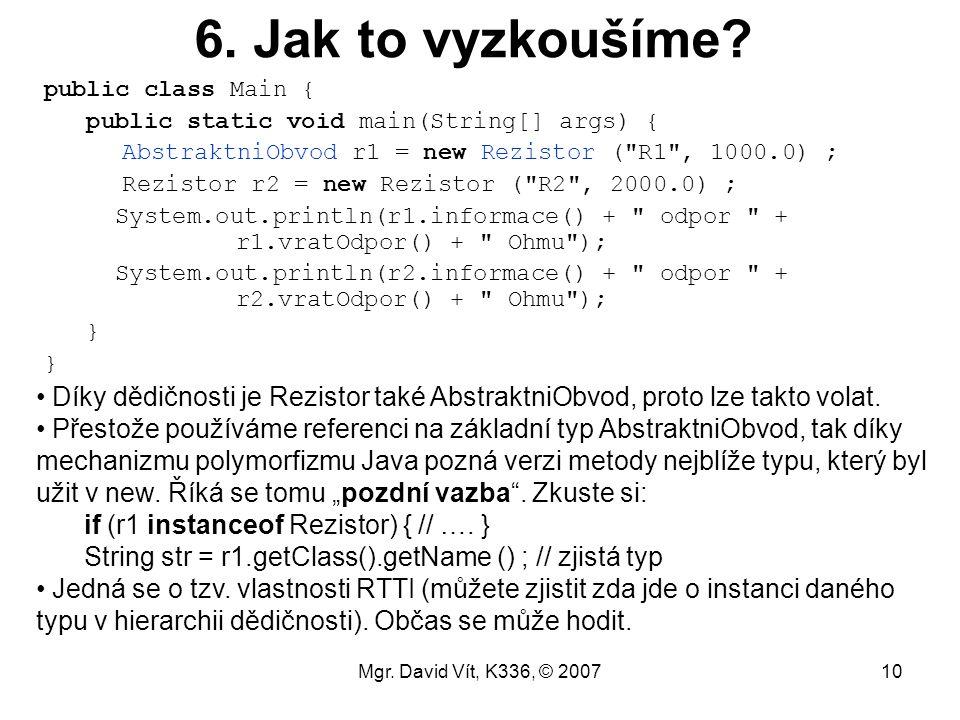 6. Jak to vyzkoušíme public class Main { public static void main(String[] args) { AbstraktniObvod r1 = new Rezistor ( R1 , 1000.0) ;